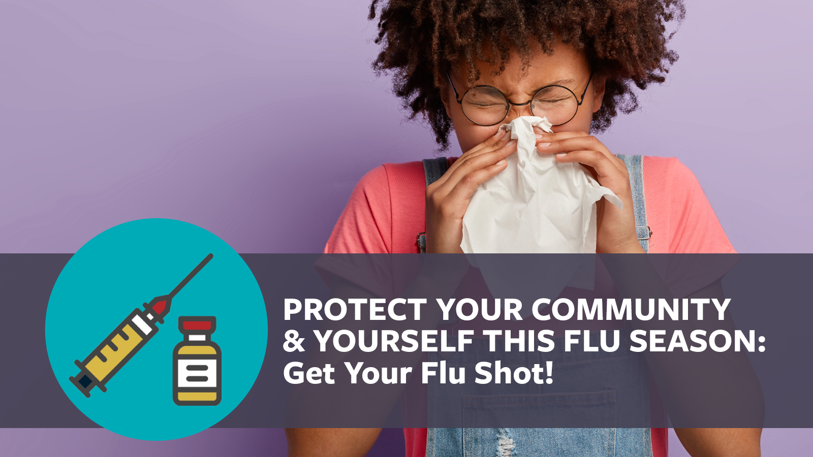 Protect your community and yourself this flu season. Get your flu shot!